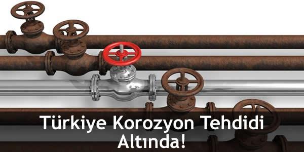 Türkiye Korozyon Tehdidi Altında!