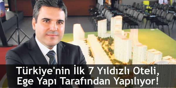 Türkiye'nin İlk 7 Yıldızlı Oteli, Ege Yapı Tarafından Yapılıyor!