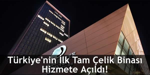 Türkiye'nin İlk Tam Çelik Binası Hizmete Açıldı!