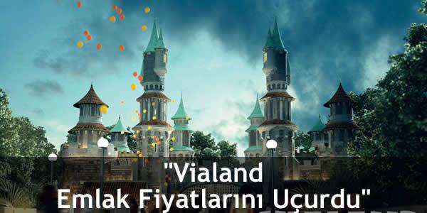 """""""Vialand Emlak Fiyatlarını Uçurdu"""""""