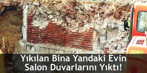 Yıkılan Bina Yandaki Evin Salon Duvarlarını Yıktı!