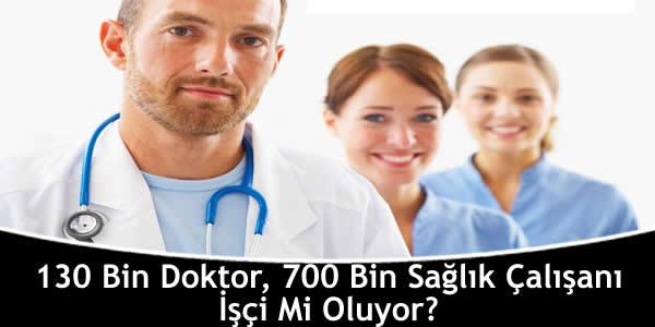 130 Bin Doktor, 700 Bin Sağlık Çalışanı İşçi Mi Oluyor?