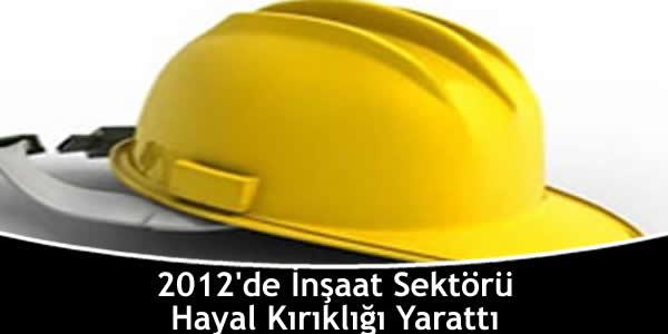 2012'de İnşaat Sektörü Hayal Kırıklığı Yarattı