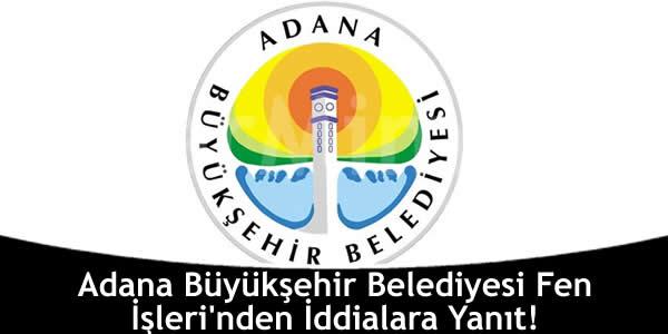 Adana Büyükşehir Belediyesi Fen İşleri'nden İddialara Yanıt!
