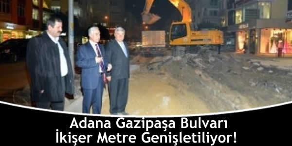Adana Gazipaşa Bulvarı İkişer Metre Genişletiliyor!