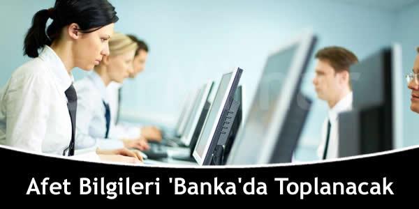 Afet Bilgileri 'Banka'da Toplanacak