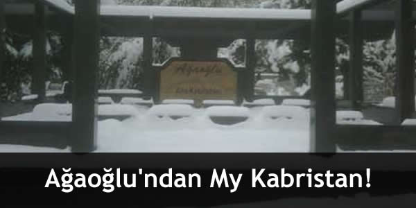 Ağaoğlu'ndan My Kabristan!