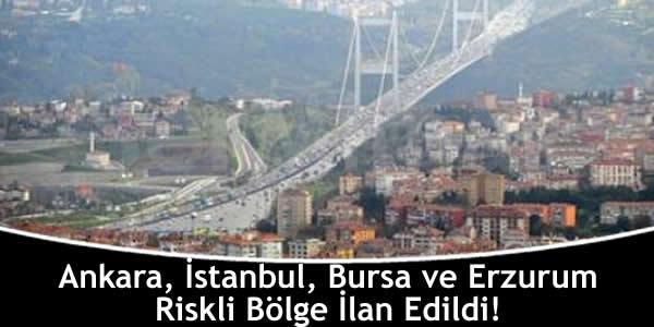 Ankara, İstanbul, Bursa ve Erzurum Riskli Bölge İlan Edildi!