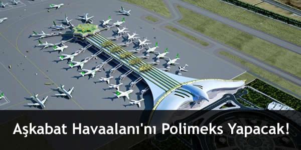 Aşkabat Havaalanı'nı Polimeks Yapacak!