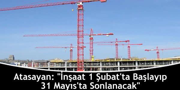 atasayan-insaat-1-subatta-baslayip-31-mayista-sonlanacak