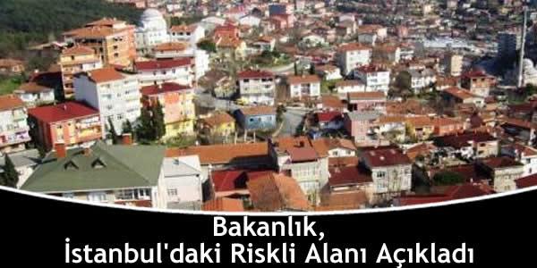 Bakanlık, İstanbul'daki Riskli Alanı Açıkladı