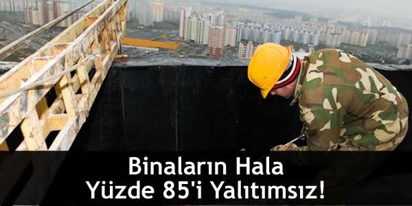Binaların Hala Yüzde 85'i Yalıtımsız!