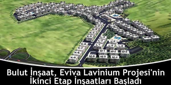 Bulut İnşaat, Eviva Lavinium Projesi'nin İkinci Etap İnşaatları Başladı