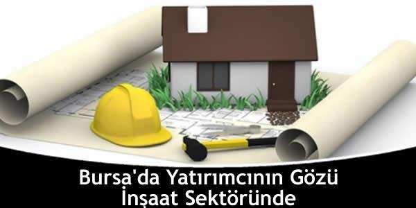 Bursa'da Yatırımcının Gözü İnşaat Sektöründe