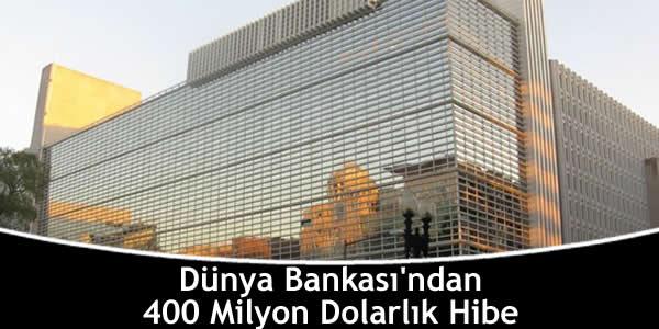 Dünya Bankası'ndan 400 Milyon Dolarlık Hibe
