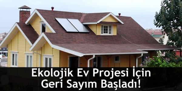 Ekolojik Ev Projesi İçin Geri Sayım Başladı!