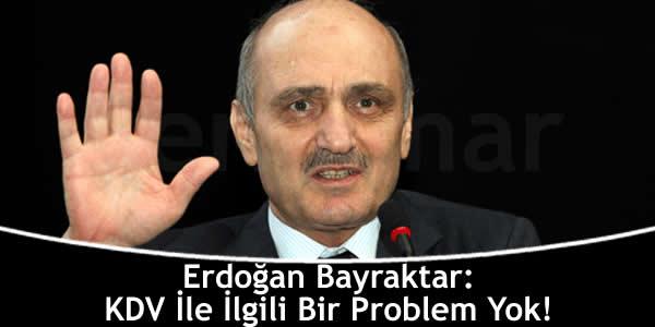 erdogan-bayraktar-kdv-ile-ilgili-bir-problem-yok