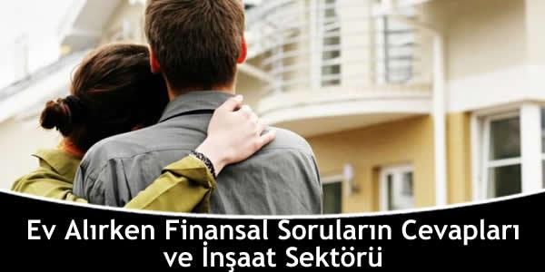 Ev Alırken Finansal Soruların Cevapları ve İnşaat Sektörü
