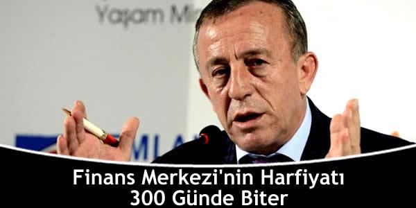 Finans Merkezi'nin Harfiyatı 300 Günde Biter
