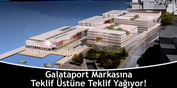 Galataport Markasına Teklif Üstüne Teklif Yağıyor!