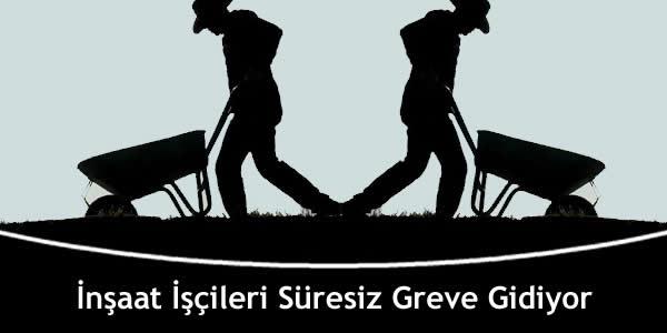 insaat-iscileri-suresiz-greve-gidiyor