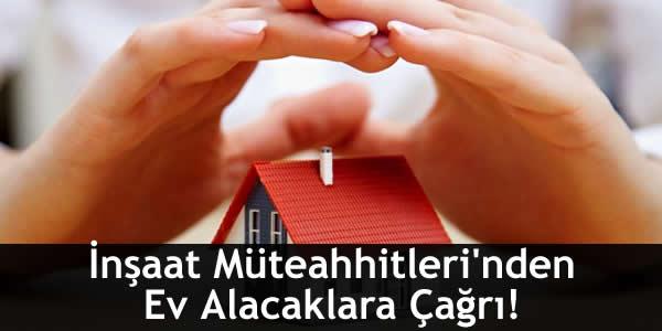 İnşaat Müteahhitleri'nden Ev Alacaklara Çağrı!
