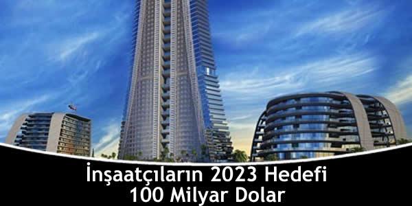 İnşaatçıların 2023 Hedefi 100 Milyar Dolar