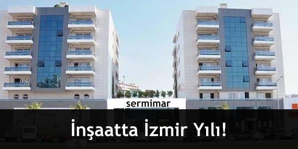 İnşaatta İzmir Yılı!