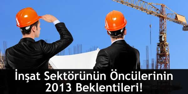 İnşat Sektörünün Öncülerinin 2013 Beklentileri!