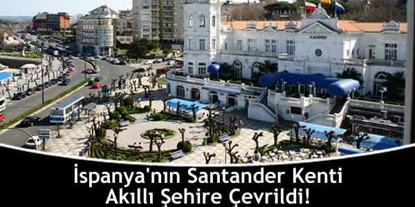 İspanya'nın Santander Kenti Akıllı Şehire Çevrildi!