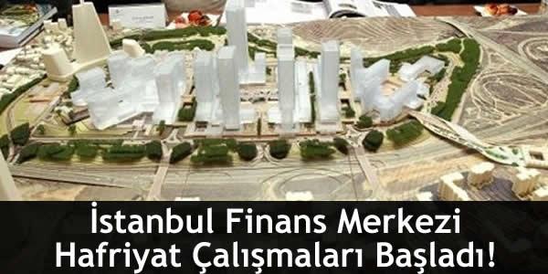 İstanbul Finans Merkezi Hafriyat Çalışmaları Başladı!