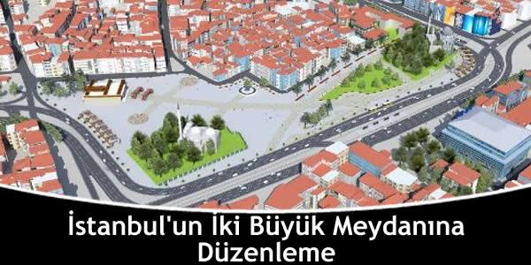 İstanbul'un İki Büyük Meydanına Düzenleme