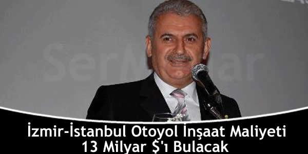 İzmir-İstanbul Otoyol İnşaat Maliyeti 13 Milyar $'ı Bulacak