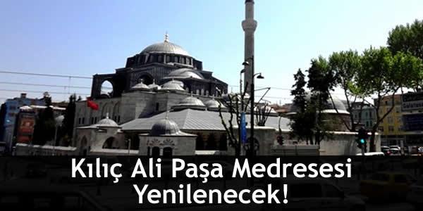 Kılıç Ali Paşa Medresesi Yenilenecek!