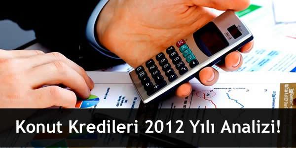Konut Kredileri 2012 Yılı Analizi!