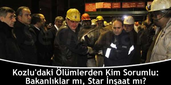 Kozlu'daki Ölümlerden Kim Sorumlu: Bakanlıklar mı, Star İnşaat mı?