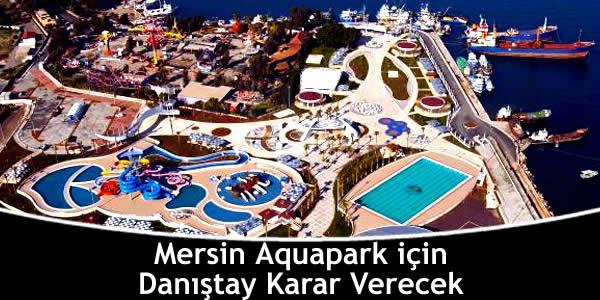 Mersin Aquapark için Danıştay Karar Verecek