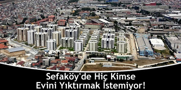 Sefaköy'de Kimse Evini Yıktırmak İstemiyor!
