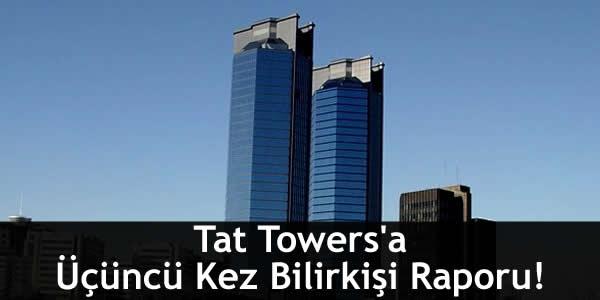 Tat Towers'a Üçüncü Kez Bilirkişi Raporu!