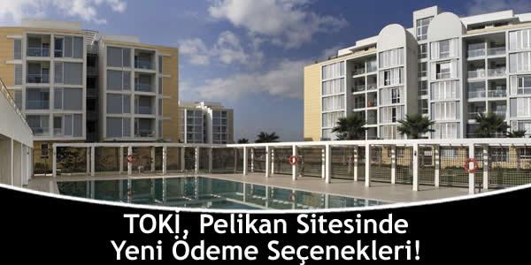 TOKİ, Pelikan Sitesinde Yeni Ödeme Seçenekleri!