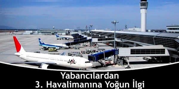 Yabancılardan 3. Havalimanına Yoğun İlgi