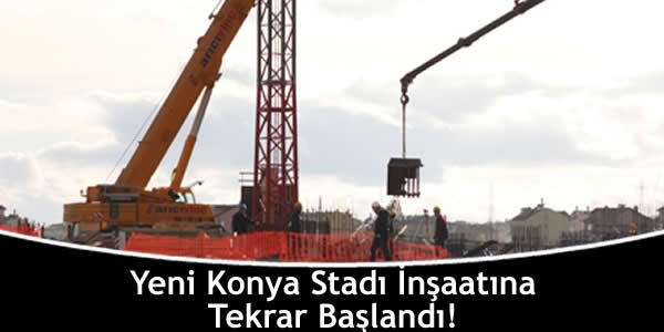 yeni-konya-stadi-insaatina-tekrar-baslandi