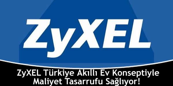 ZyXEL Türkiye Akıllı Ev Konseptiyle Maliyet Tasarrufu Sağlıyor!