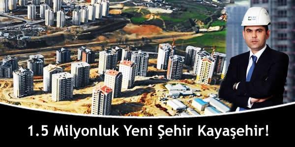 1.5 Milyonluk Yeni Şehir Kayaşehir!