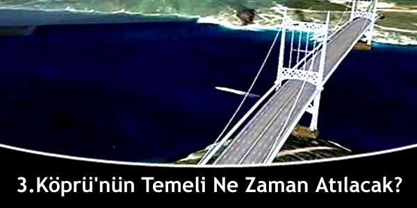 3.Köprü'nün Temeli Ne Zaman Atılacak?