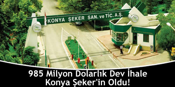 985 Milyon Dolarlık Dev İhale Konya Şeker'in Oldu!