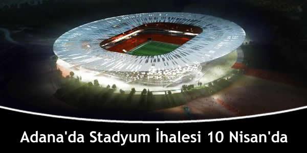 Adana'da Stadyum İhalesi 10 Nisan'da