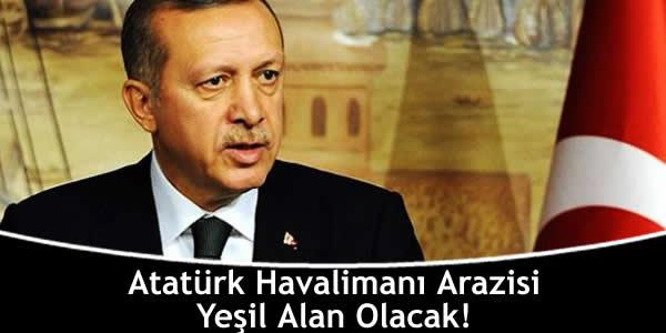 Atatürk Havalimanı Arazisi Yeşil Alan Olacak!