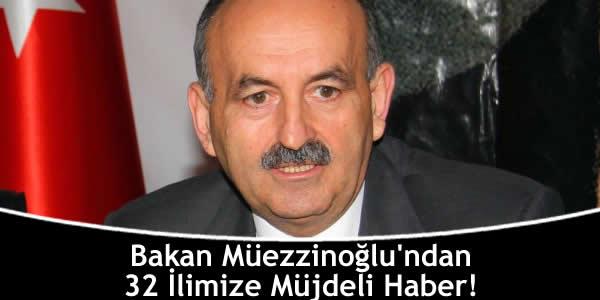 Bakan Müezzinoğlu'ndan 32 İlimize Müjdeli Haber!