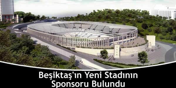 Beşiktaş'ın Yeni Stadının Sponsoru Bulundu